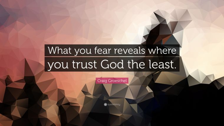 4747522-Craig-Groeschel-Quote-What-you-fear-reveals-where-you-trust-God